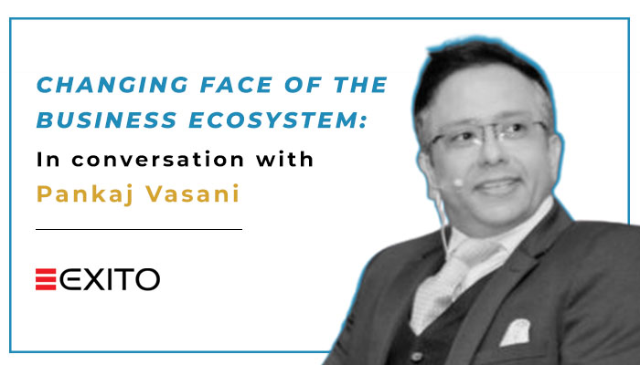 Changing face of the business ecosystem: In conversation with Pankaj Vasani