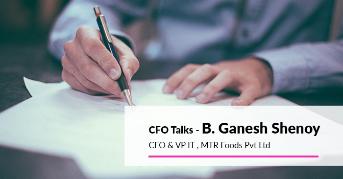CFO Talks – B. Ganesh Shenoy CFO & VP IT, MTR Foods Pvt Ltd