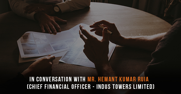 In Conversation with Mr. Hemant Kumar Ruia (CFO – Indus Towers Limited)